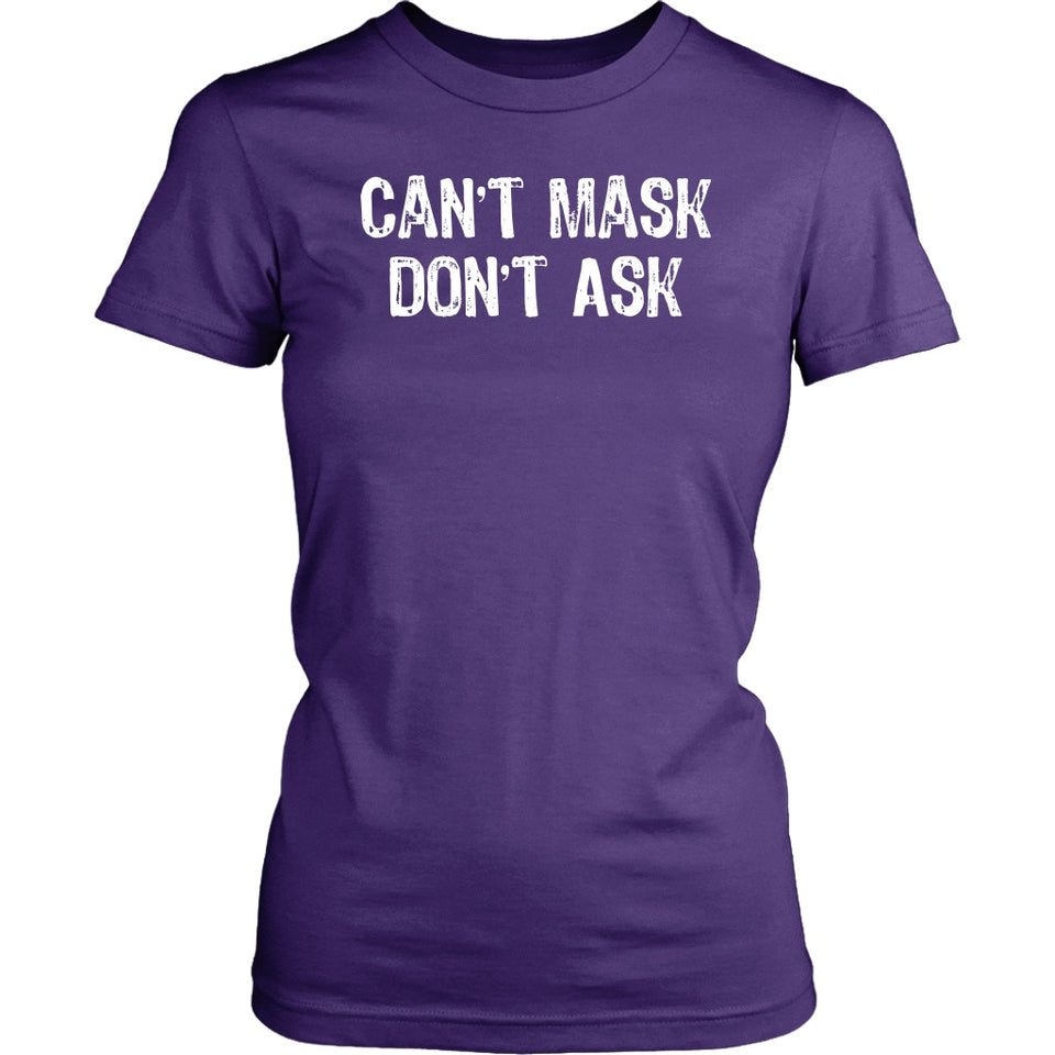Can't Mask Don't Ask - Women's Tee