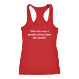 Have the Smart People Always Been This Dumb? - Tank Top