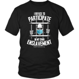 HFLA - I Refuse to Participate in My Own Enslavement - Unisex Tee