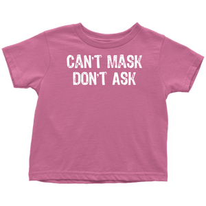 Can't Mask Don't Ask - Toddler Tee