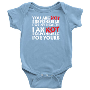 You Are NOT Responsible for My Health - Onesie