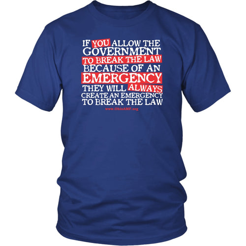 OAMF - Government Will Create Emergency to Break the Law - Unisex Tee