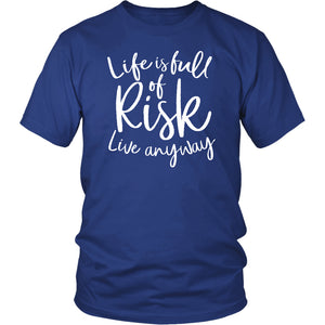 Life is Full of Risk - Live Anyway - Unisex Tee