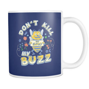 "Drinkware - ""Don't Kill My Buzz - No GMO Save The Bees"" - 11oz. Mug"