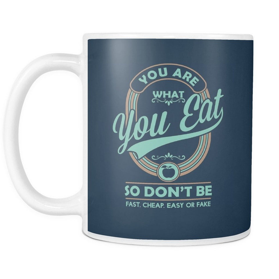 "Drinkware - ""You Are What You Eat So Don't Be Fast Cheap Easy Or Fake"" 11oz. Mug"