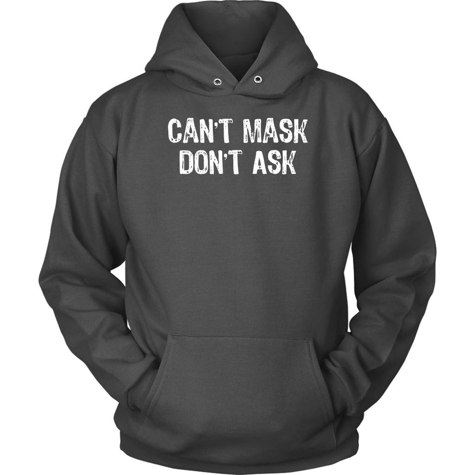Can't Mask Don't Ask - Hoodie