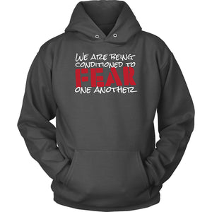 We Are Being Conditioned to Fear One Another - Hoodie