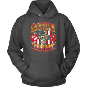 Quarantine Restricts the Sick - Tyranny Restricts the Healthy - Hoodie