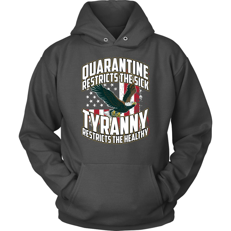 Quarantine Restricts the Sick - Tyranny Restricts the Healthy (eagle) - Hoodie