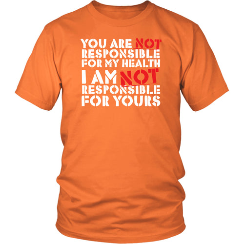 You Are NOT Responsible for My Health - Unisex Tee