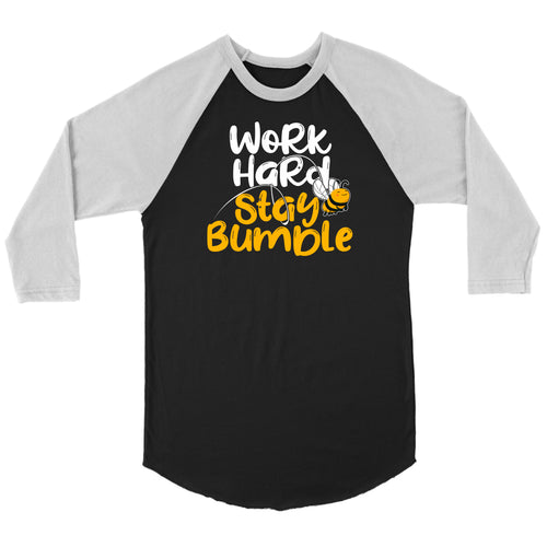 Work Hard Stay Bumble - 3/4 Raglan Tee
