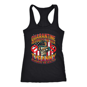 Quarantine Restricts the Sick - Tyranny Restricts the Healthy - Tank Top