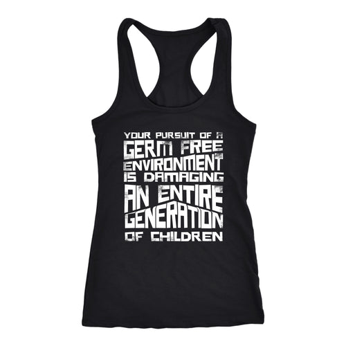Your Pursuit of a Germ Free Environment is Damaging an Entire Generation of Children - Tank Top