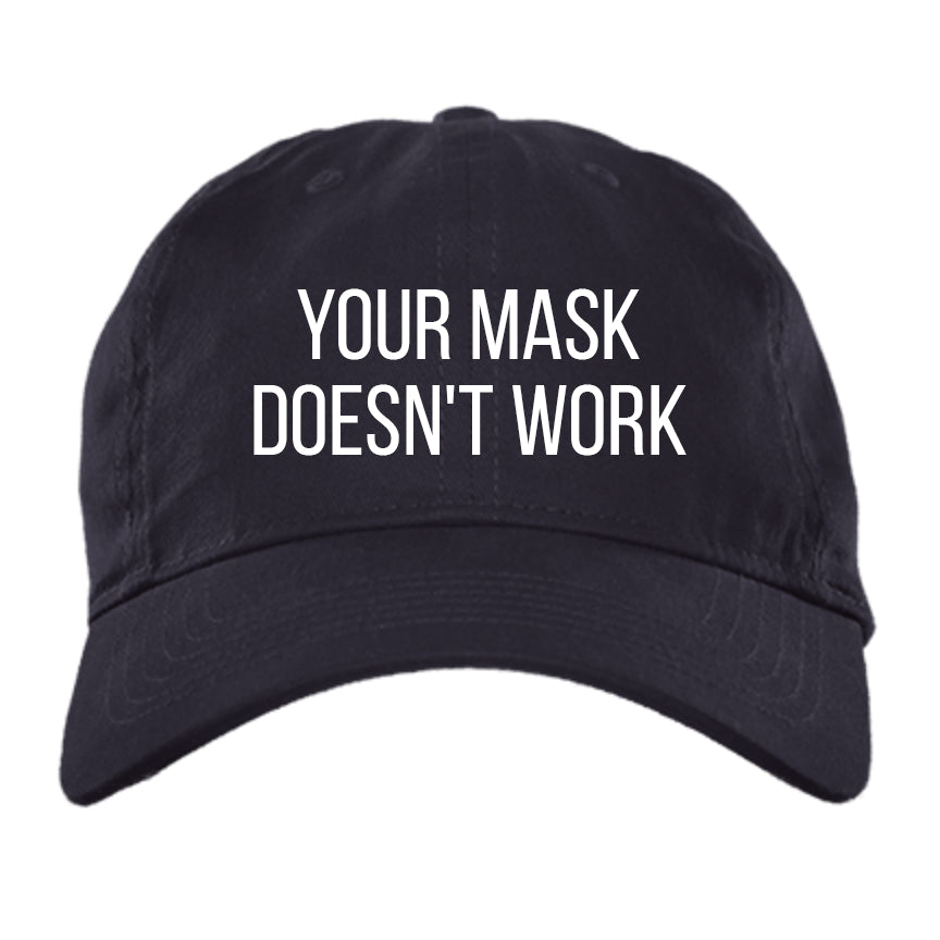 Your Mask Doesn't Work - Brushed Twill Unstructured Cap