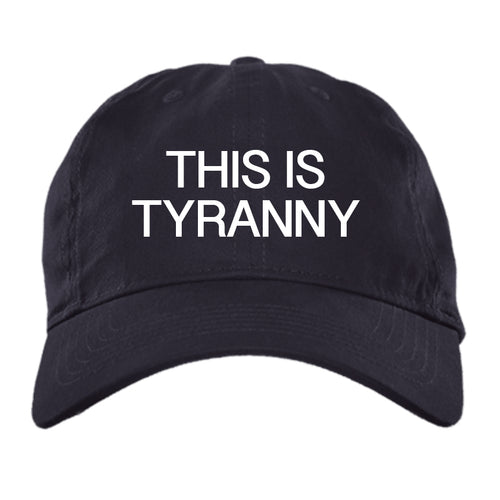 This is Tyranny - Brushed Twill Unstructured Cap