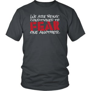 We Are Being Conditioned to Fear One Another - Unisex Tee