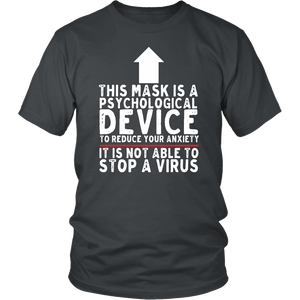 This Mask is a Psychological Device It is Not Able to Stop a Virus - Unisex Tee