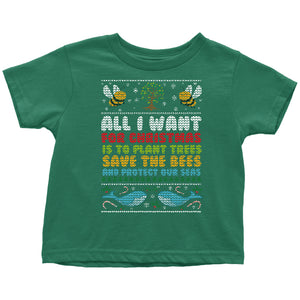 All I Want for Christmas is to Plant Trees Save the Bees and Protect Our Seas - Toddler Tee