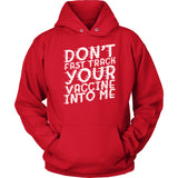 Don't Fast Track Your Vaccine Into Me - Hoodie