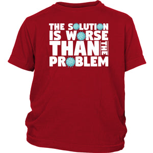 The Solution is Worse Than the Problem - Youth Tee