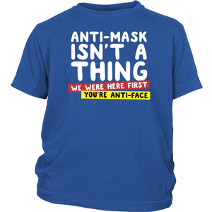 Anti-Mask Isn't a Thing We Were Here First - Youth Tee