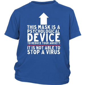 This Mask is a Psychological Device It is Not Able to Stop a Virus - Youth Tee