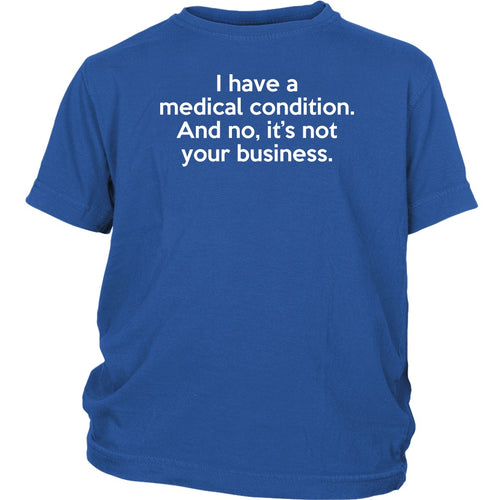 I Have a Medical Condition - Youth Tee