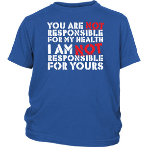 You Are NOT Responsible for My Health - Youth Tee