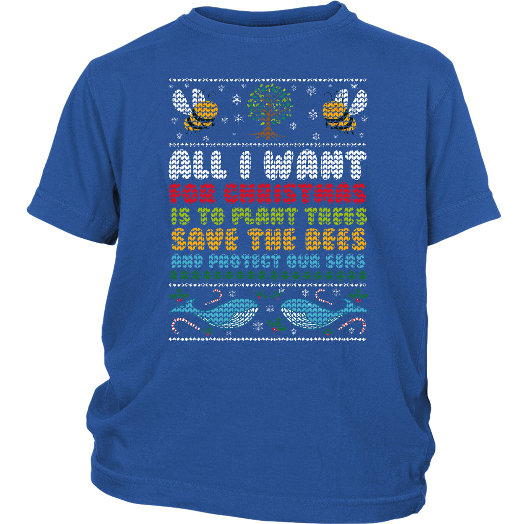 All I Want for Christmas is to Plant Trees Save the Bees and Protect Our Seas - Youth Tee