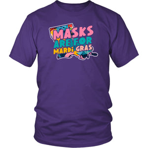 Masks are for Mardi Gras - Unisex Tee
