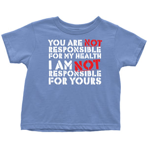 You Are NOT Responsible for My Health - Toddler Tee