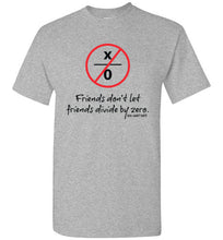 Load image into Gallery viewer, Friends Don't Let Friends Divide By Zero Math Shirt