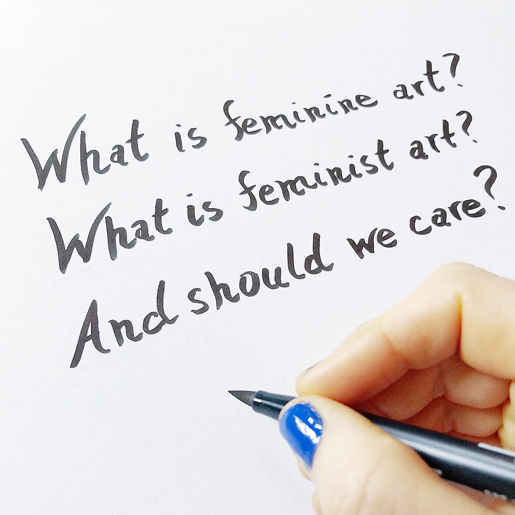 What is feminine art?  What is feminist art?  And why should we care?