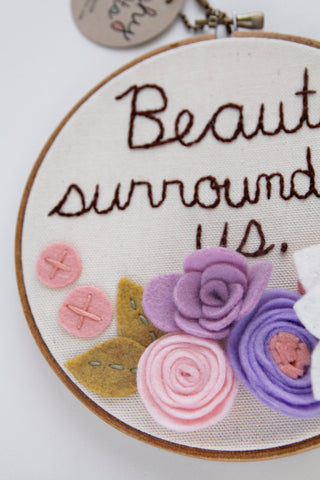 """Beauty Surrounds Us"" Embroidery Hoop Art / DCS Collection"