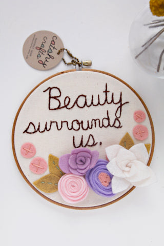 """Beauty Surrounds Us"" Embroidery Hoop Art"