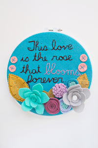 This Love is the Rose that Blooms Forever Embroidery Hoop Art