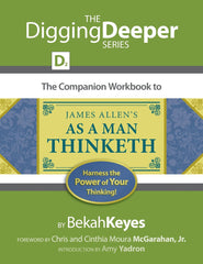 The Companion Workbook to, As A Man Thinketh