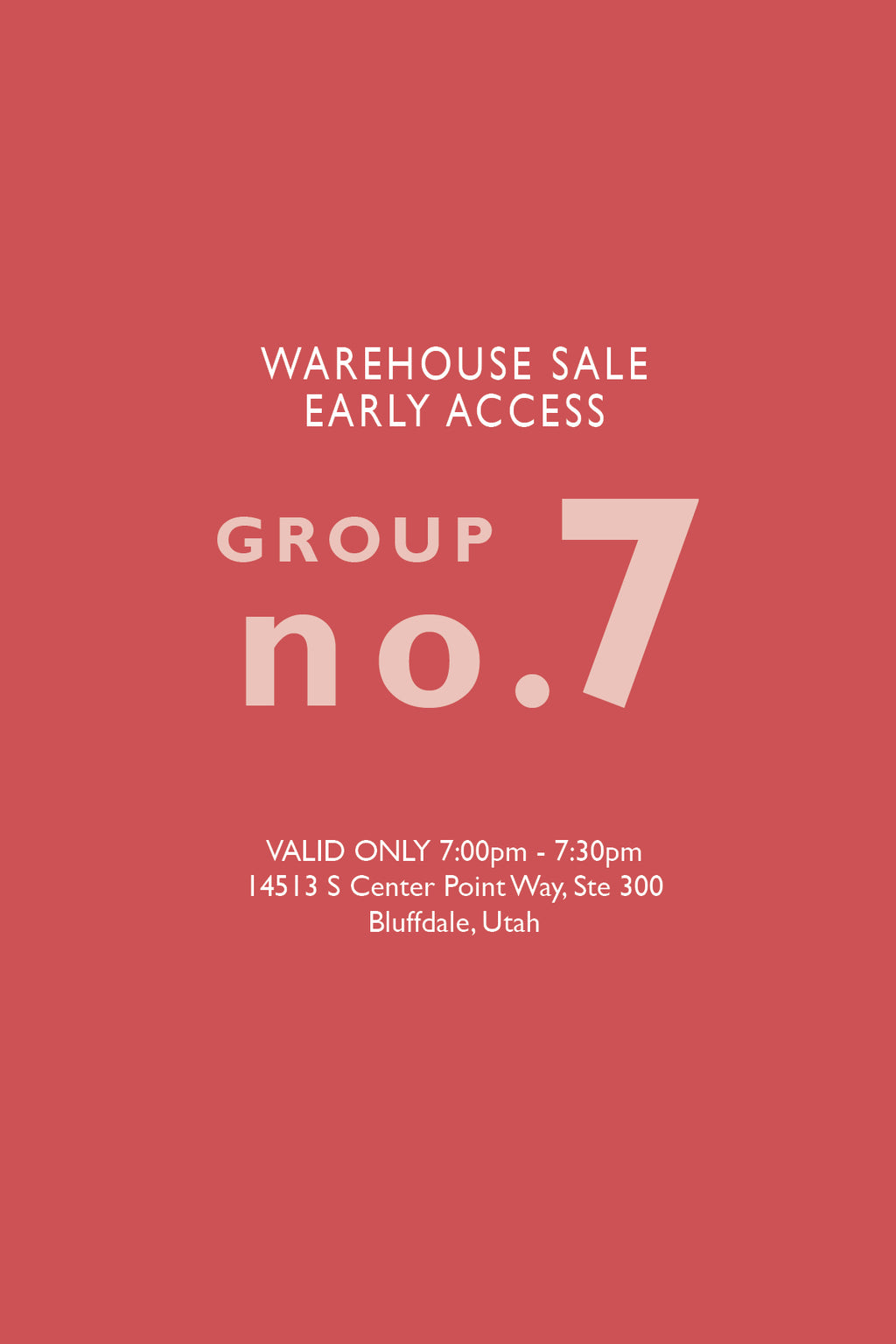 Warehouse Sale EARLY ACCESS: Group No. 7 | 7:00-7:30pm