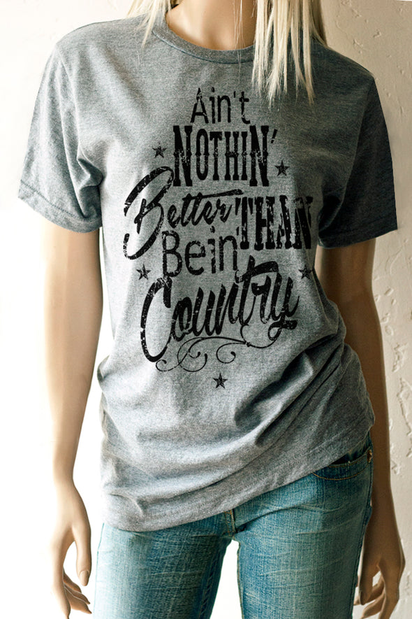 Ain't Nothin' Better Than Bein' Country T-Shirt-Southern Girl Apparel® - southerngirlapparel.com