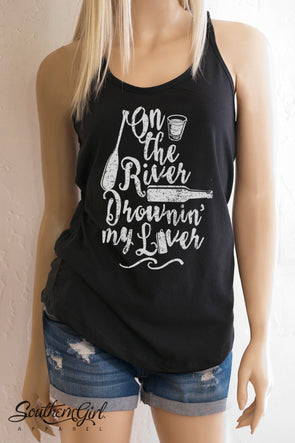 On the River Drownin' My Liver Racerback Tank Top - Southern Girl