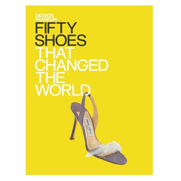 50 Shoes That Changed The World By Design Museum Is a Hardcover book featuring Jimmy Choo shoes on the dust jacket.