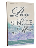 Peace and the Single Mom: 50 Moments of Calm in the Chaos