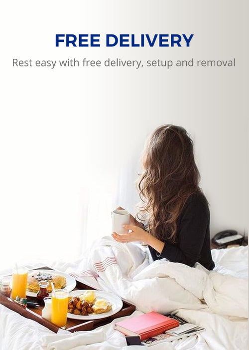 Free Delivery Rest easy with free delivery, setup and removal