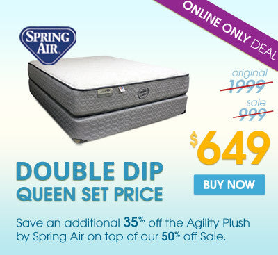 Spring Only Deal! Queen Set Price $649. Save an additional 35% off the Spring Air Agility Plush on top our 50% off original price.