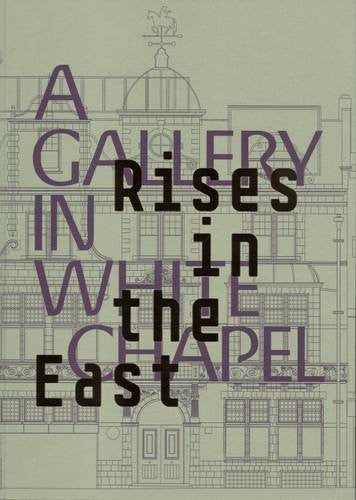 Rises in the East: A Gallery in Whitechapel