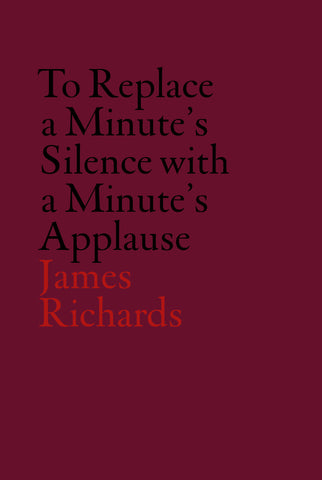 James Richards: To Replace a Minute's Silence with a Minute's Applause