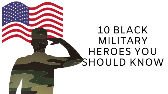 10 Black Military Heroes You Should Know