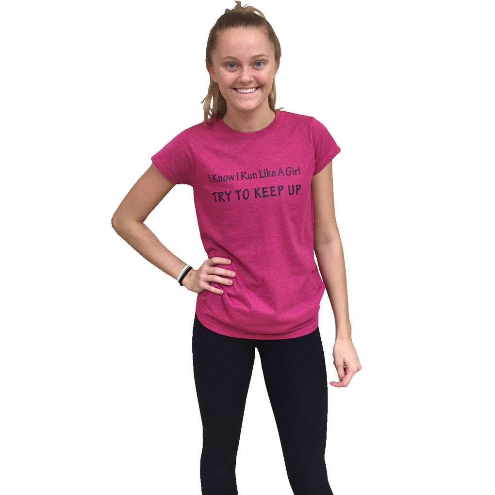 "Women's Short Sleeve ""I Know I Run Like A Girl Try to Keep up"" T-Shirt"