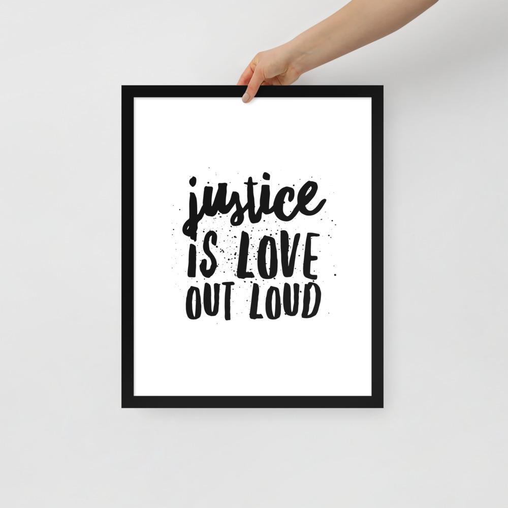 Justice Is Love Out Loud | Framed Poster