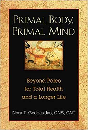 Primal Body, Primal Mind: Beyond Paleo for Total Health and a Longer Life Paperback